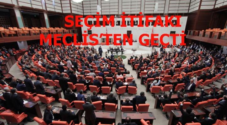 Seçim ittifakı, Meclis'ten geçti