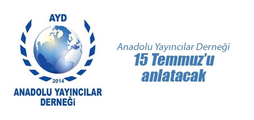 Anadolu Yayıncılar Derneği 15 Temmuz'u anlatacak