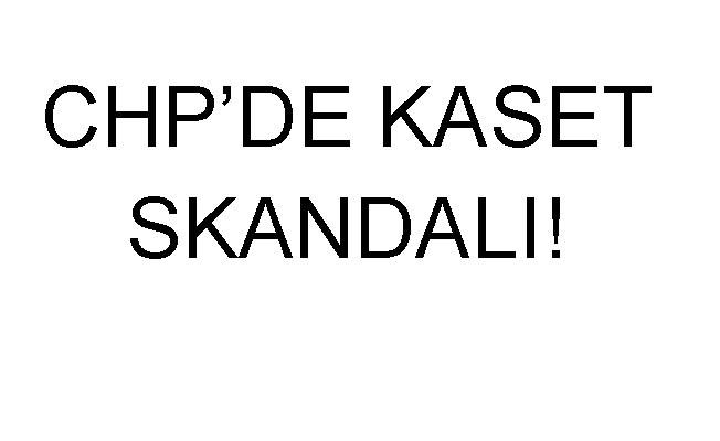 CHP'de yine kaset skandalı!