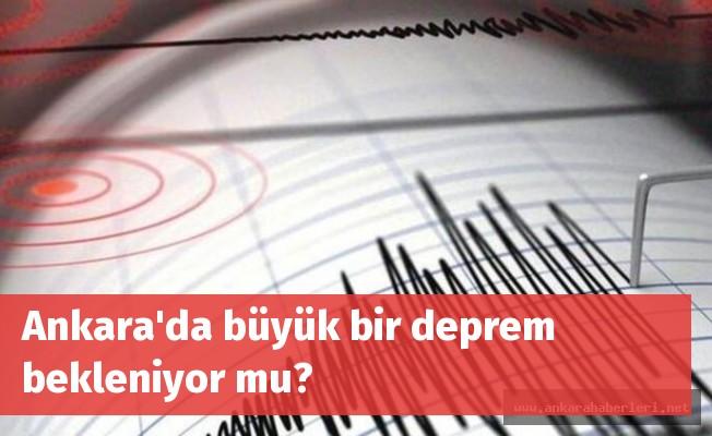 Ankara'da büyük bir deprem bekleniyor mu?
