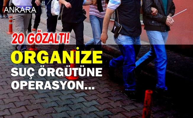 Ankara'da organize suç örgütüne operasyon düzenlendi.