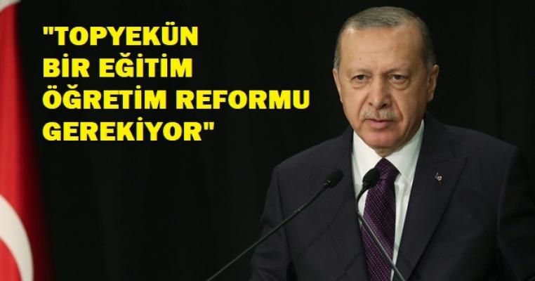 Cumhurbaşkanı Erdoğan'dan eğitim açıklaması: Topyekün reform gerekiyor
