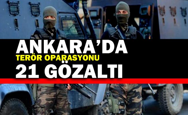 Ankara'da  terör örgütüne yönelik operasyonda 21 gözaltı kararı