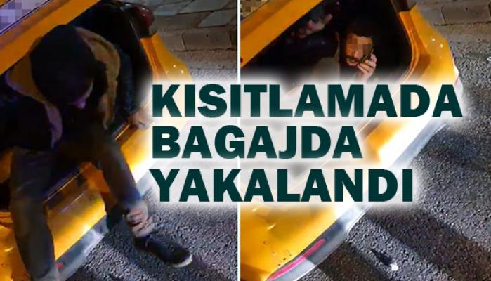 Ceza yememek için taksinin bagajına saklanan kişi yakalandı