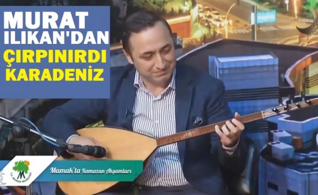 """Murat Ilıkan'dan """"Çırpınırdı Karadeniz"""""""