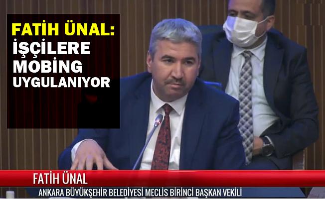 Fatih Ünal: Ankara Büyükşehir'de çalışanlara mobing uygulanıyor!