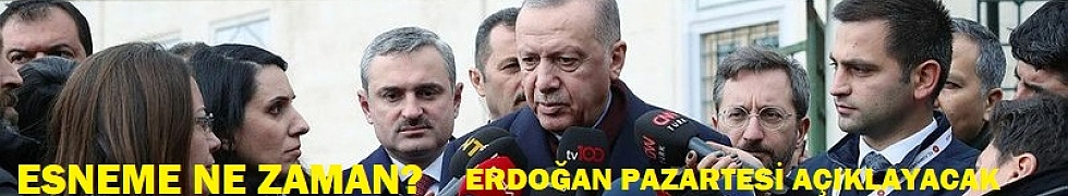 Erdoğan: Esneme kararını Kabine Toplantısı'ndan sonra açıklayacağım