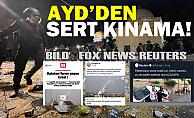 "AYD#039;den Bild, FOX News ve Reuters""e sert kınama!"